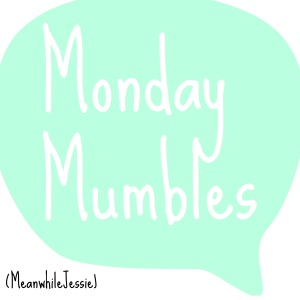 Monday Mumbles