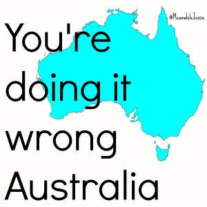 Youre doing it wrong Australia